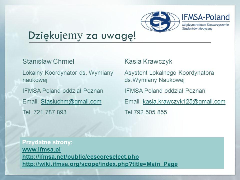 Dziękuj emy za uwagę! Przydatne strony: www.ifmsa.pl http://ifmsa.net/public/ecscoreselect.php http://wiki.ifmsa.org/scope/index.php?title=Main_Page S
