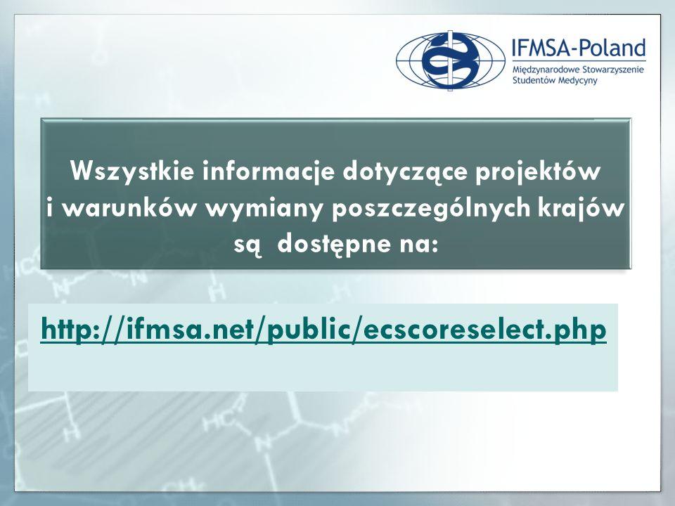 Wszystkie informacje dotyczące projektów i warunków wymiany poszczególnych krajów są dostępne na: http://ifmsa.net/public/ecscoreselect.php