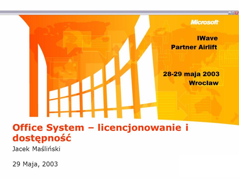 Office System – licencjonowanie i dostępność Jacek Maśliński 29 Maja, 2003