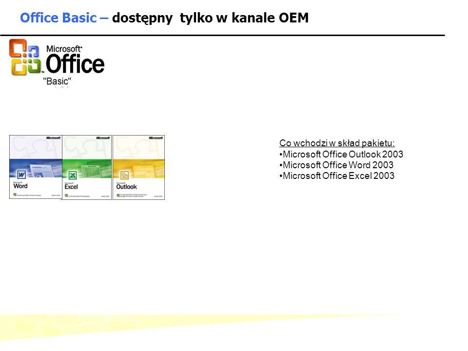 - 6 - Microsoft Confidential: Internal Use Only Office Basic – dostępny tylko w kanale OEM Co wchodzi w skład pakietu: Microsoft Office Outlook 2003 M