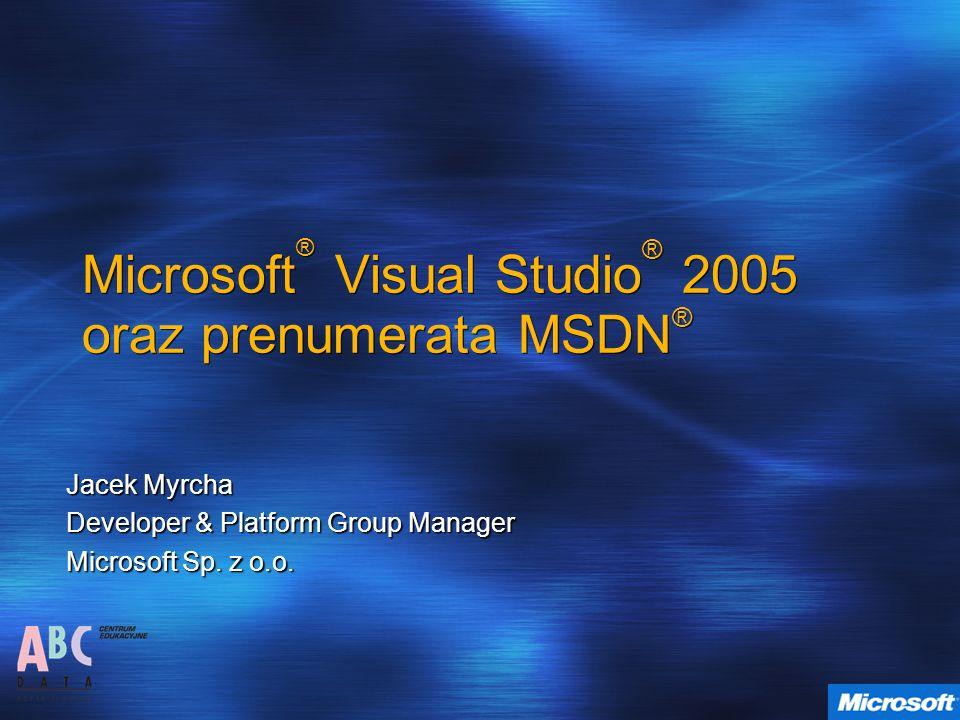 Microsoft ® Visual Studio ® 2005 oraz prenumerata MSDN ® Jacek Myrcha Developer & Platform Group Manager Microsoft Sp. z o.o.
