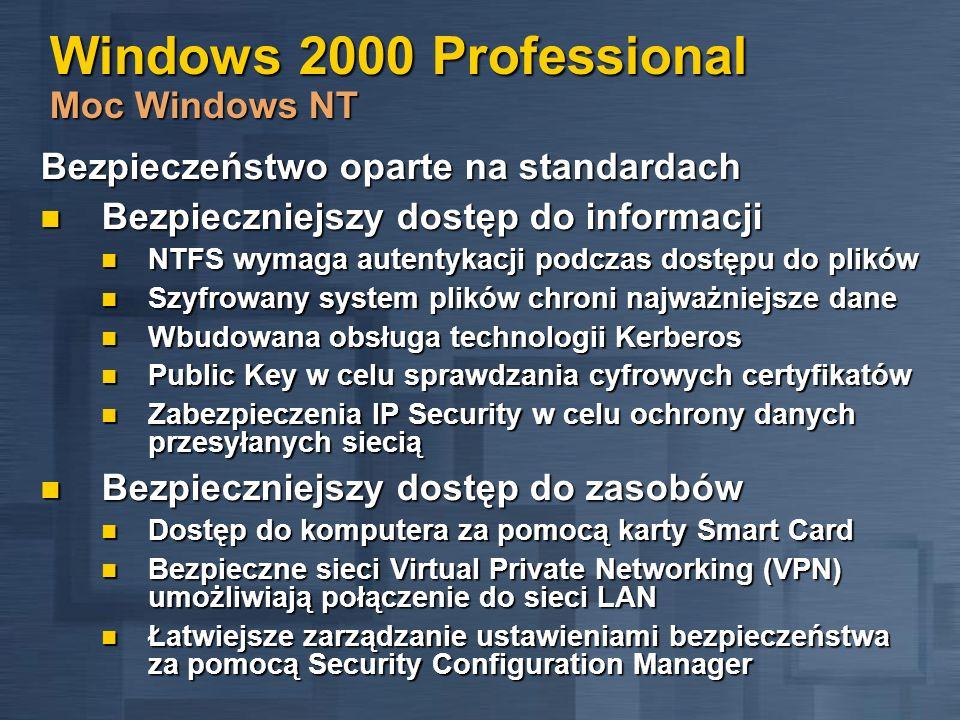 Windows 2000 Professional Moc Windows NT Bezpieczeństwo oparte na standardach Bezpieczniejszy dostęp do informacji Bezpieczniejszy dostęp do informacj