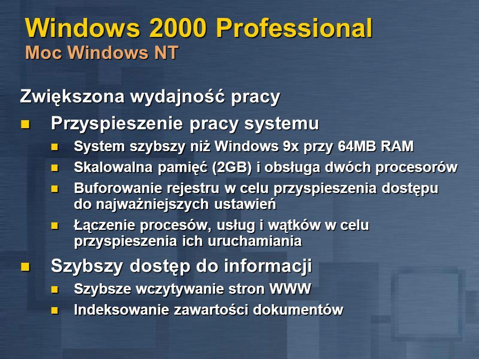 Windows 2000 Professional Moc Windows NT Zwiększona wydajność pracy Przyspieszenie pracy systemu Przyspieszenie pracy systemu System szybszy niż Windo