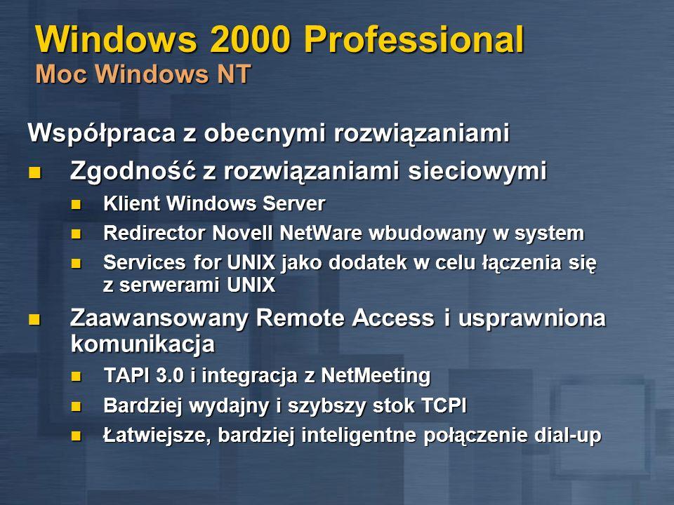 Windows 2000 Professional Moc Windows NT Współpraca z obecnymi rozwiązaniami Zgodność z rozwiązaniami sieciowymi Zgodność z rozwiązaniami sieciowymi K