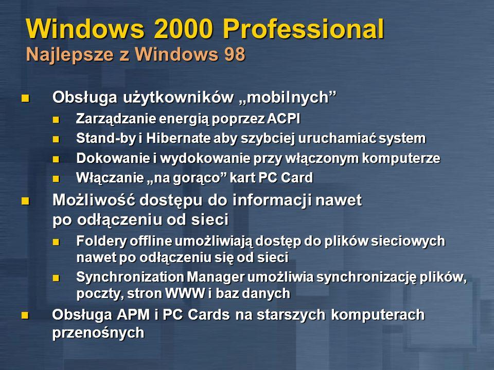 Windows 2000 Professional Najlepsze z Windows 98 Obsługa użytkowników mobilnych Obsługa użytkowników mobilnych Zarządzanie energią poprzez ACPI Zarząd