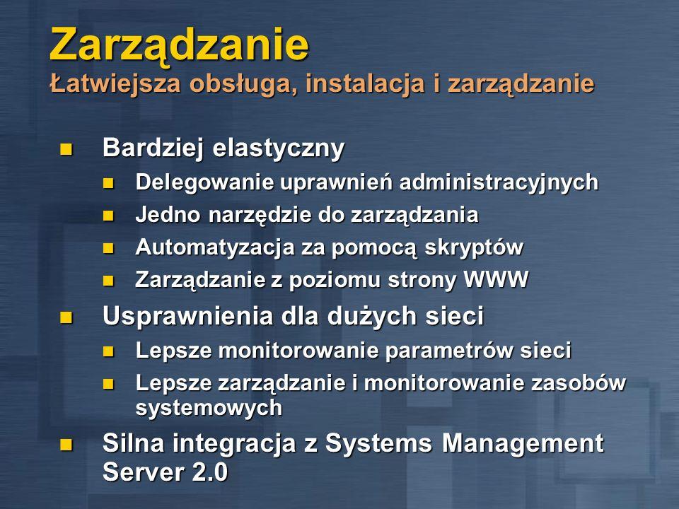 Zarządzanie Łatwiejsza obsługa, instalacja i zarządzanie Bardziej elastyczny Bardziej elastyczny Delegowanie uprawnień administracyjnych Delegowanie u