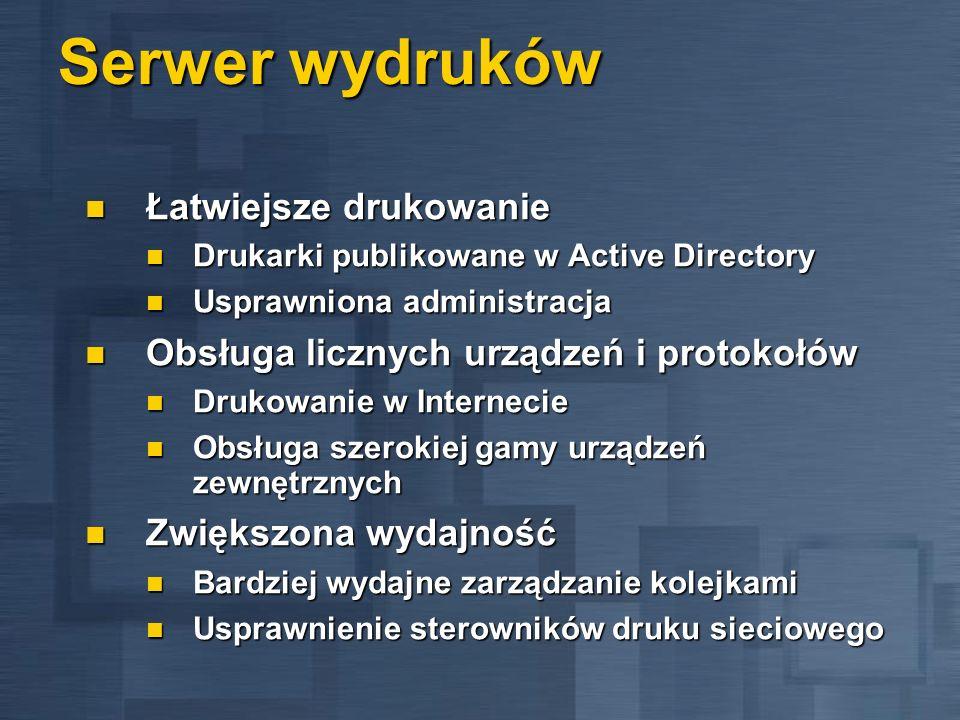 Serwer wydruków Łatwiejsze drukowanie Łatwiejsze drukowanie Drukarki publikowane w Active Directory Drukarki publikowane w Active Directory Usprawnion