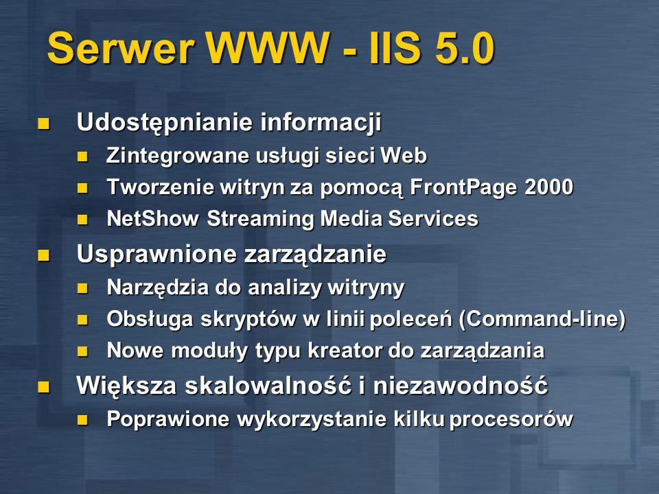 Serwer WWW - IIS 5.0 Udostępnianie informacji Udostępnianie informacji Zintegrowane usługi sieci Web Zintegrowane usługi sieci Web Tworzenie witryn za