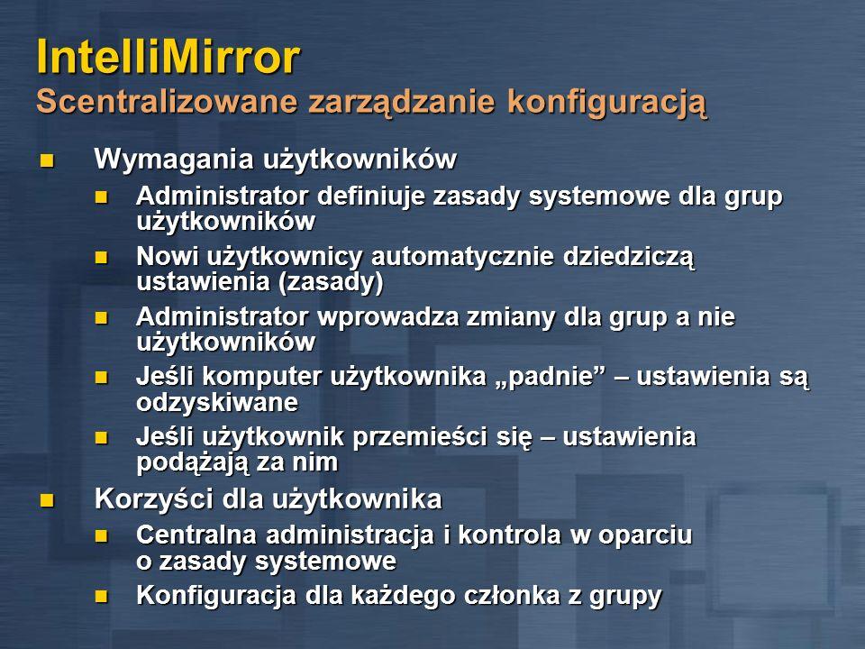 IntelliMirror Scentralizowane zarządzanie konfiguracją Wymagania użytkowników Wymagania użytkowników Administrator definiuje zasady systemowe dla grup