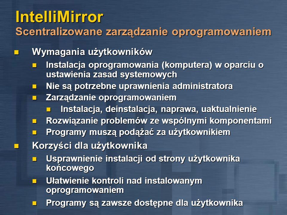 IntelliMirror Scentralizowane zarządzanie oprogramowaniem Wymagania użytkowników Wymagania użytkowników Instalacja oprogramowania (komputera) w oparci