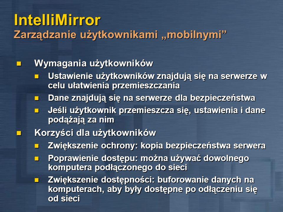 IntelliMirror Zarządzanie użytkownikami mobilnymi Wymagania użytkowników Wymagania użytkowników Ustawienie użytkowników znajdują się na serwerze w cel