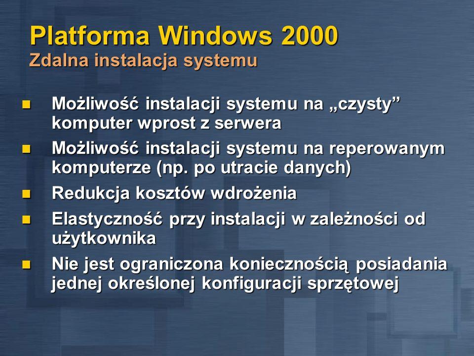 Platforma Windows 2000 Zdalna instalacja systemu Możliwość instalacji systemu na czysty komputer wprost z serwera Możliwość instalacji systemu na czys
