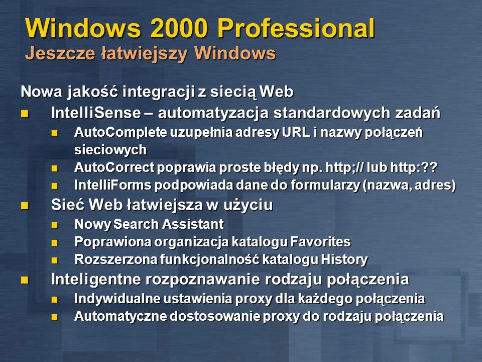 Windows 2000 Professional Moc Windows NT Niezawodność i stabilność Bardziej stabilne środowisko pracy Bardziej stabilne środowisko pracy Mniej sytuacji, kiedy potrzebny jest restart systemu Mniej sytuacji, kiedy potrzebny jest restart systemu Rozwiązanie wielu problemów, gdy występował brak zasobów systemowych lub pojawiał się blue screen Rozwiązanie wielu problemów, gdy występował brak zasobów systemowych lub pojawiał się blue screen Lepsze zarządzanie pamięcią Lepsze zarządzanie pamięcią Urządzenia automatycznie rezerwują przerwania IRQ Urządzenia automatycznie rezerwują przerwania IRQ Samonaprawiające się aplikacje Samonaprawiające się aplikacje Windows Installer śledzi aplikacje i doinstalowuje / naprawia brakujące komponenty Windows Installer śledzi aplikacje i doinstalowuje / naprawia brakujące komponenty Ochrona pamięci dla indywidualnych aplikacji i procesów w celu uniknięcia zawieszania systemu Ochrona pamięci dla indywidualnych aplikacji i procesów w celu uniknięcia zawieszania systemu Pliki i komponenty systemowe uaktualnianie są jedynie przez system Pliki i komponenty systemowe uaktualnianie są jedynie przez system