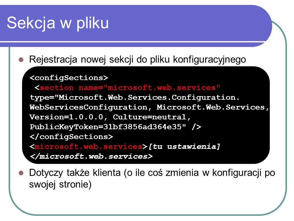 Sekcja w pliku Rejestracja nowej sekcji do pliku konfiguracyjnego Dotyczy także klienta (o ile coś zmienia w konfiguracji po swojej stronie) [tu ustawienia]