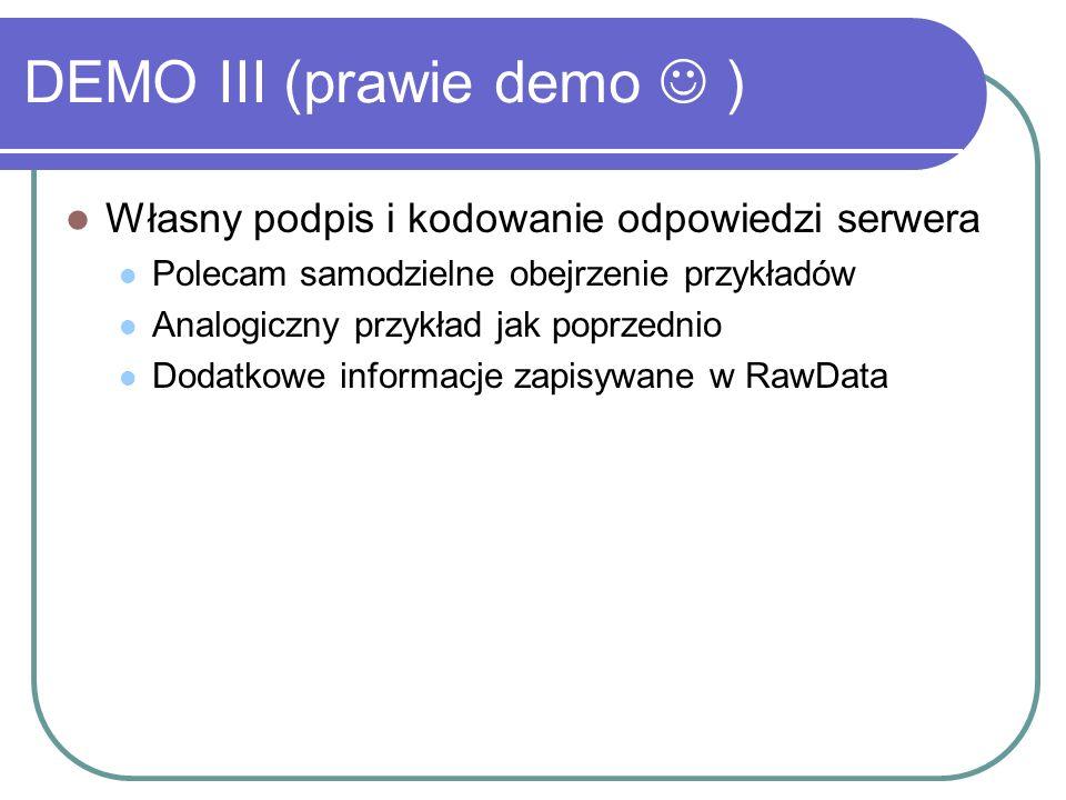 DEMO III (prawie demo ) Własny podpis i kodowanie odpowiedzi serwera Polecam samodzielne obejrzenie przykładów Analogiczny przykład jak poprzednio Dodatkowe informacje zapisywane w RawData