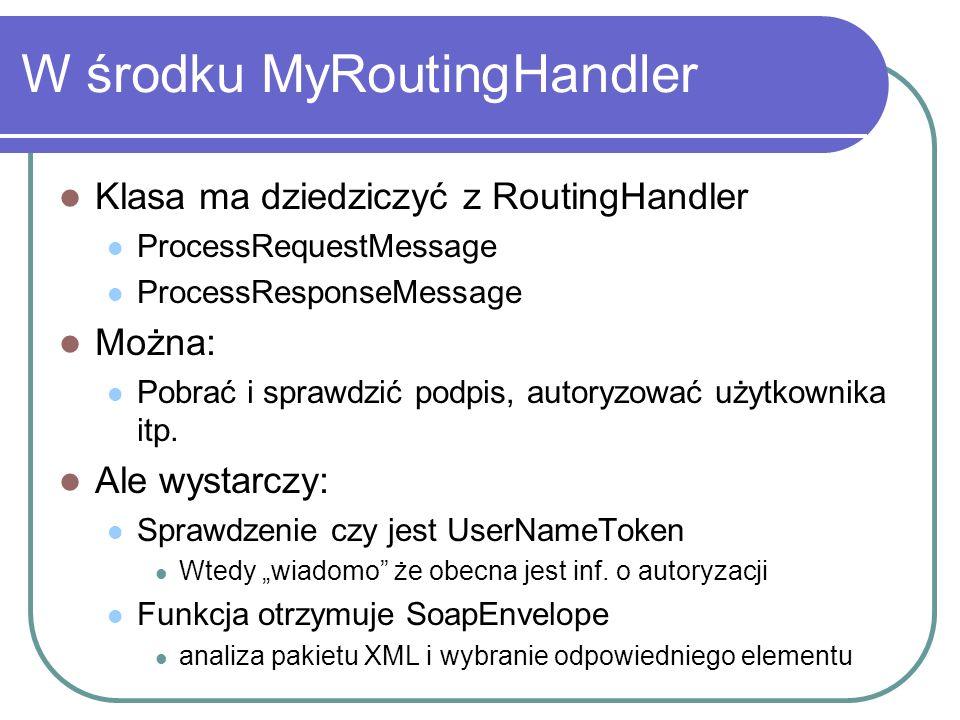 W środku MyRoutingHandler Klasa ma dziedziczyć z RoutingHandler ProcessRequestMessage ProcessResponseMessage Można: Pobrać i sprawdzić podpis, autoryzować użytkownika itp.