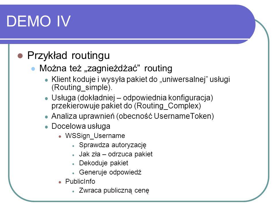 DEMO IV Przykład routingu Można też zagnieżdżać routing Klient koduje i wysyła pakiet do uniwersalnej usługi (Routing_simple).