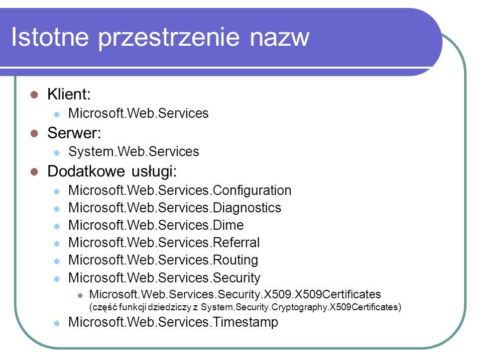 Wywołanie 1.Referencja do biblioteki WSE 2. Zmiana klasy proxy Lub – to zrobi WSE Settings Tool 3.