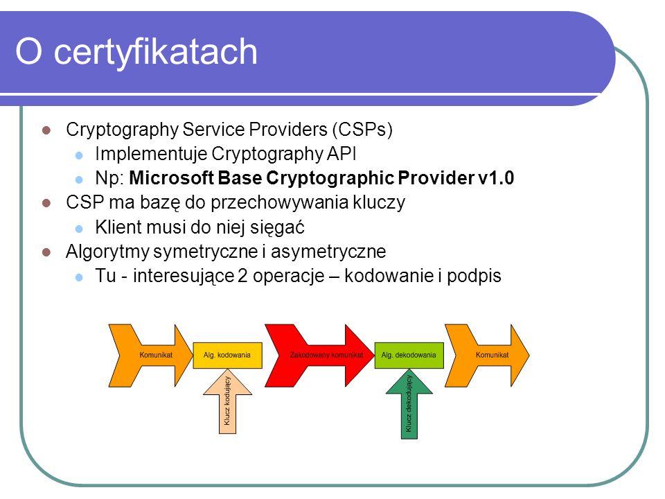 Sygnatura Pobrać kontekst SOAP z danej usługi Web Utworzyć token bezpieczeństwa dla wybranego certyfikatu; dodać go do SoapContext Stworzyć sygnaturę na podstawie tokena Dodać sygnaturę do SoapContext Określić dozwolony czas życia pakietu SOAP SoapContext cnt=ws.RequestSoapContext; X509SecurityToken tokSign=new X509SecurityToken(SelCertSign); cnt.Security.Tokens.Add(tokSign); Signature sign=new Signature(tokSign); cnt.Security.Elements.Add(sign);