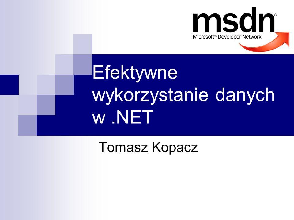 Efektywne wykorzystanie danych w.NET Tomasz Kopacz
