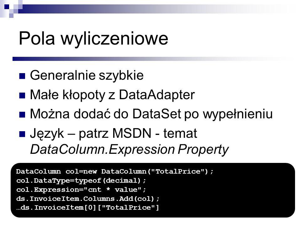 Pola wyliczeniowe Generalnie szybkie Małe kłopoty z DataAdapter Można dodać do DataSet po wypełnieniu Język – patrz MSDN - temat DataColumn.Expression