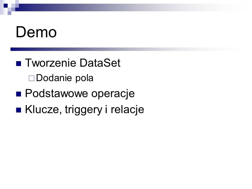 Demo Tworzenie DataSet Dodanie pola Podstawowe operacje Klucze, triggery i relacje