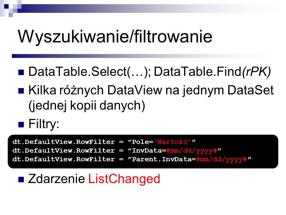 Wyszukiwanie/filtrowanie DataTable.Select(…); DataTable.Find(rPK) Kilka różnych DataView na jednym DataSet (jednej kopii danych) Filtry: Zdarzenie Lis