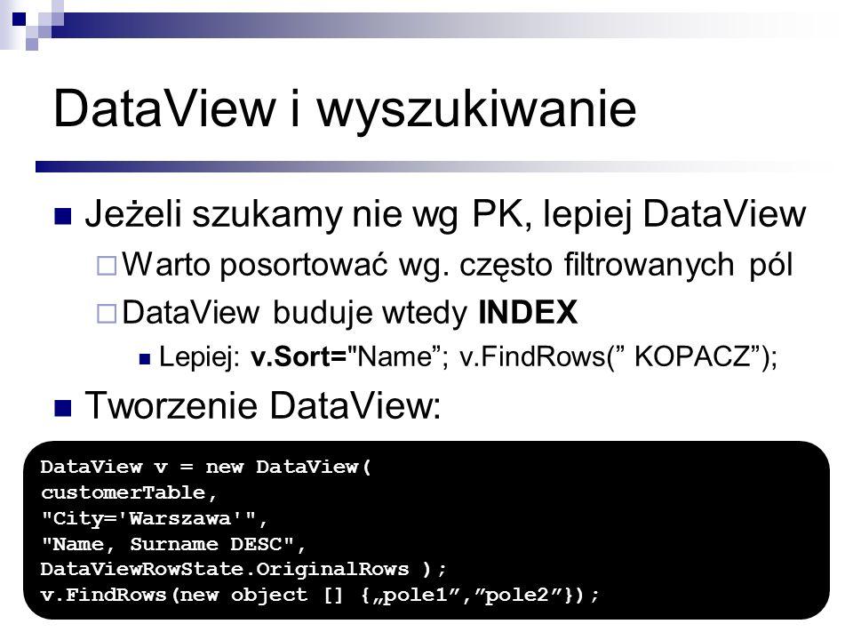 DataView i wyszukiwanie Jeżeli szukamy nie wg PK, lepiej DataView Warto posortować wg. często filtrowanych pól DataView buduje wtedy INDEX Lepiej: v.S