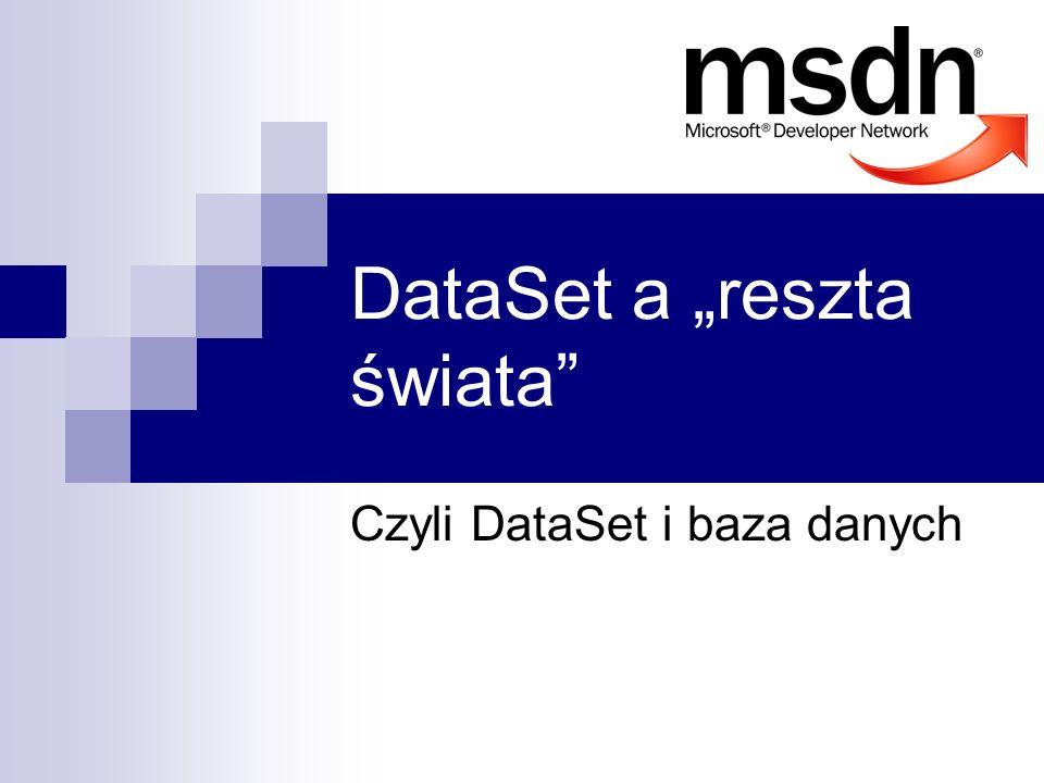 DataSet a reszta świata Czyli DataSet i baza danych