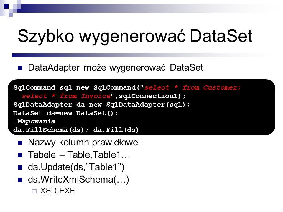 Szybko wygenerować DataSet DataAdapter może wygenerować DataSet Nazwy kolumn prawidłowe Tabele – Table,Table1… da.Update(ds,Table1) ds.WriteXmlSchema(
