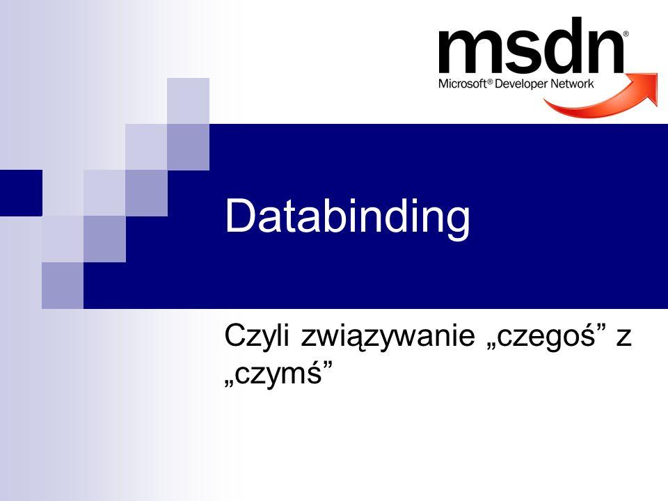 Databinding Czyli związywanie czegoś z czymś