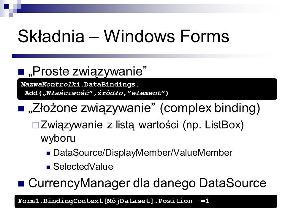 Składnia – Windows Forms Proste związywanie Złożone związywanie (complex binding) Związywanie z listą wartości (np. ListBox) wyboru DataSource/Display