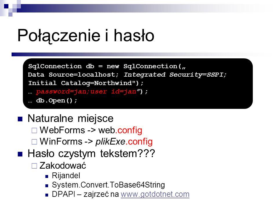 Połączenie i hasło Naturalne miejsce WebForms -> web.config WinForms -> plikExe.config Hasło czystym tekstem??? Zakodować Rijandel System.Convert.ToBa