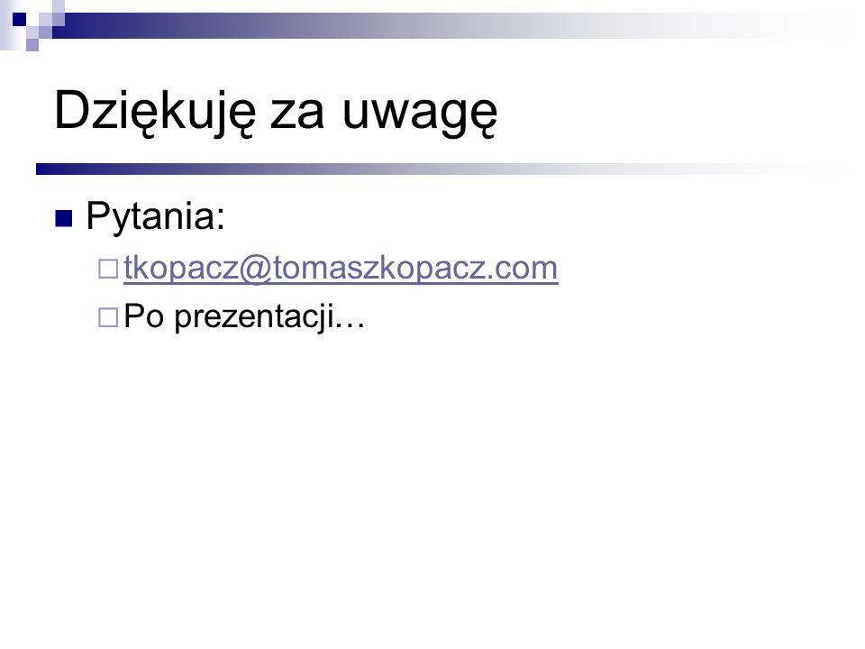 Dziękuję za uwagę Pytania: tkopacz@tomaszkopacz.com Po prezentacji…
