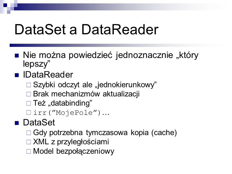 DataSet a DataReader Nie można powiedzieć jednoznacznie który lepszy IDataReader Szybki odczyt ale jednokierunkowy Brak mechanizmów aktualizacji Też d