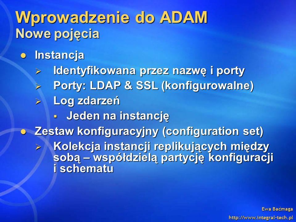 Ewa Baćmaga http://www.integral-tech.pl Wprowadzenie do ADAM Nowe pojęcia Instancja Instancja Identyfikowana przez nazwę i porty Identyfikowana przez