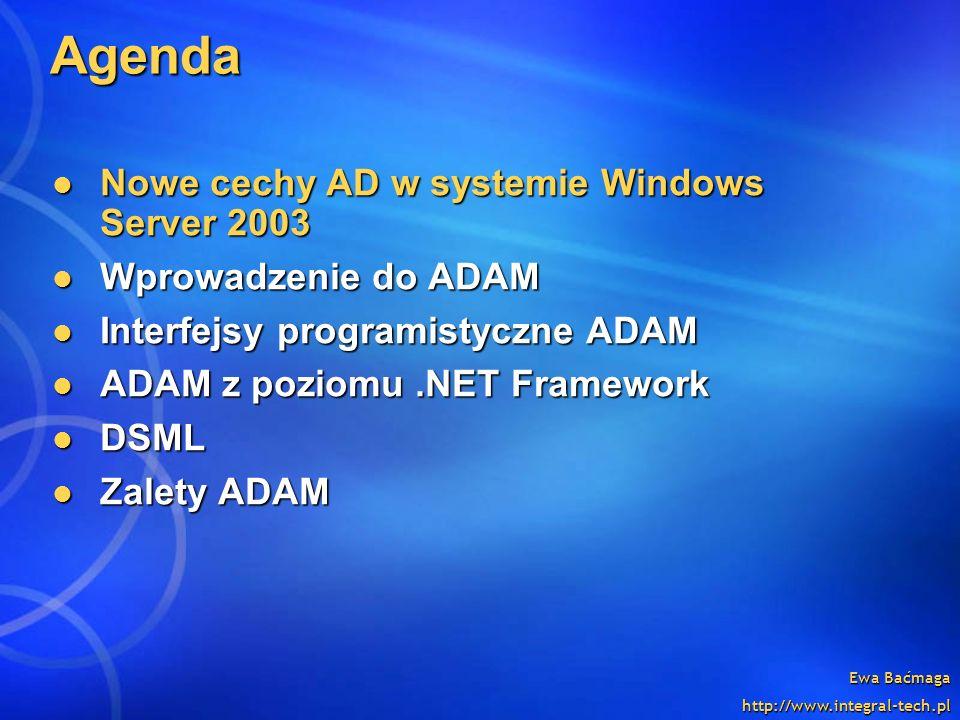 Ewa Baćmaga http://www.integral-tech.pl Agenda Nowe cechy AD w systemie Windows Server 2003 Nowe cechy AD w systemie Windows Server 2003 Wprowadzenie