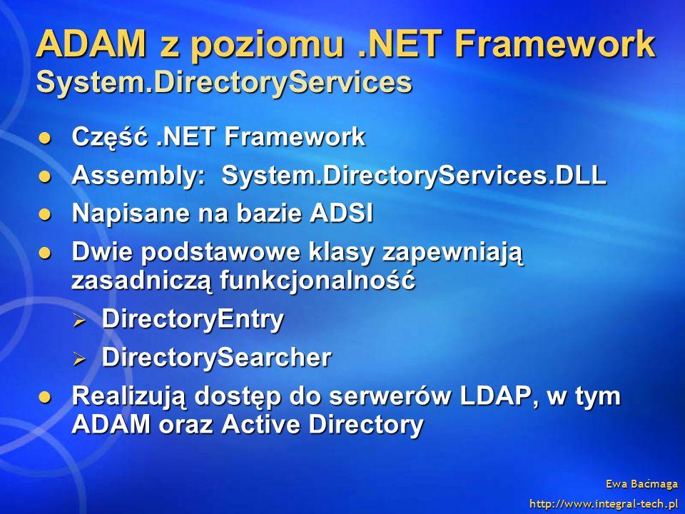 Ewa Baćmaga http://www.integral-tech.pl ADAM z poziomu.NET Framework System.DirectoryServices Część.NET Framework Część.NET Framework Assembly: System