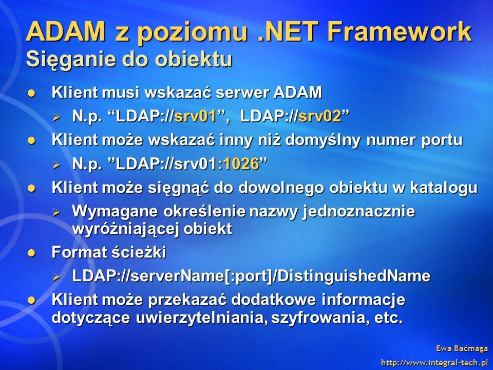 Ewa Baćmaga http://www.integral-tech.pl Klient musi wskazać serwer ADAM Klient musi wskazać serwer ADAM N.p. LDAP://srv01, LDAP://srv02 N.p. LDAP://sr