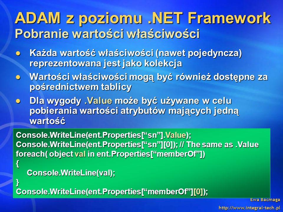 Ewa Baćmaga http://www.integral-tech.pl ADAM z poziomu.NET Framework Pobranie wartości właściwości Każda wartość właściwości (nawet pojedyncza) reprez