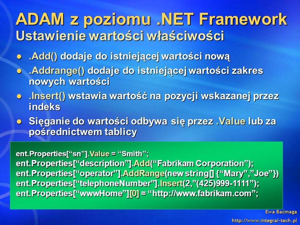 Ewa Baćmaga http://www.integral-tech.pl ADAM z poziomu.NET Framework Ustawienie wartości właściwości.Add() dodaje do istniejącej wartości nową.Add() d