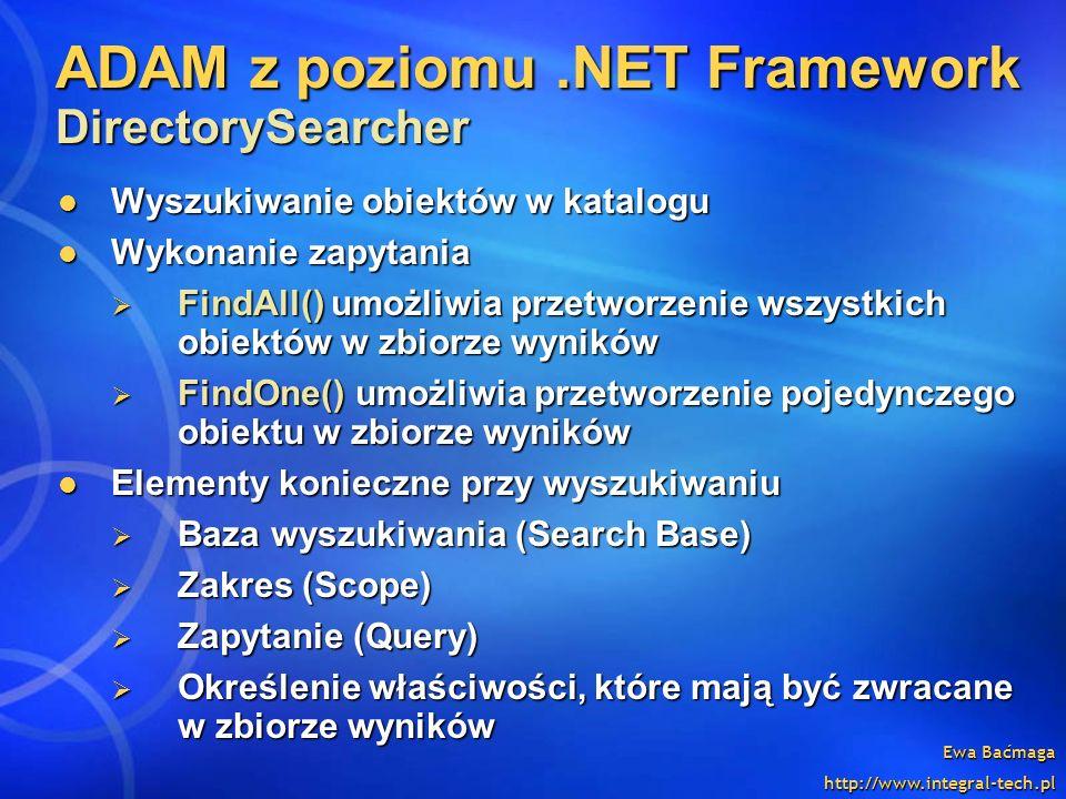 Ewa Baćmaga http://www.integral-tech.pl ADAM z poziomu.NET Framework DirectorySearcher Wyszukiwanie obiektów w katalogu Wyszukiwanie obiektów w katalo