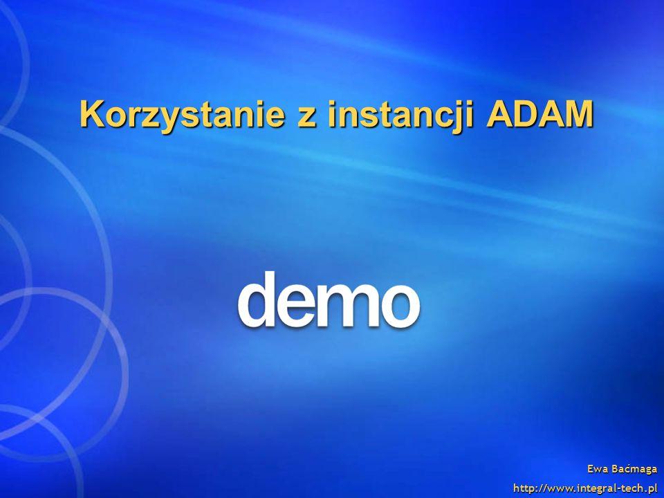 Ewa Baćmaga http://www.integral-tech.pl Korzystanie z instancji ADAM
