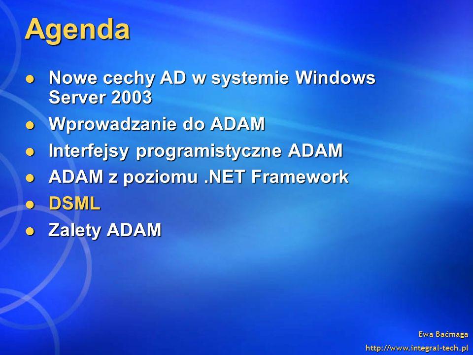 Ewa Baćmaga http://www.integral-tech.pl Agenda Nowe cechy AD w systemie Windows Server 2003 Nowe cechy AD w systemie Windows Server 2003 Wprowadzanie