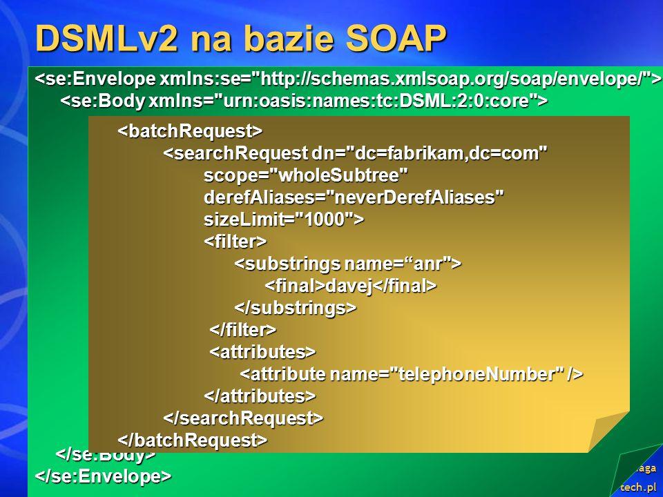 Ewa Baćmaga http://www.integral-tech.pl DSMLv2 na bazie SOAP </se:Envelope><batchRequest> <searchRequest dn=