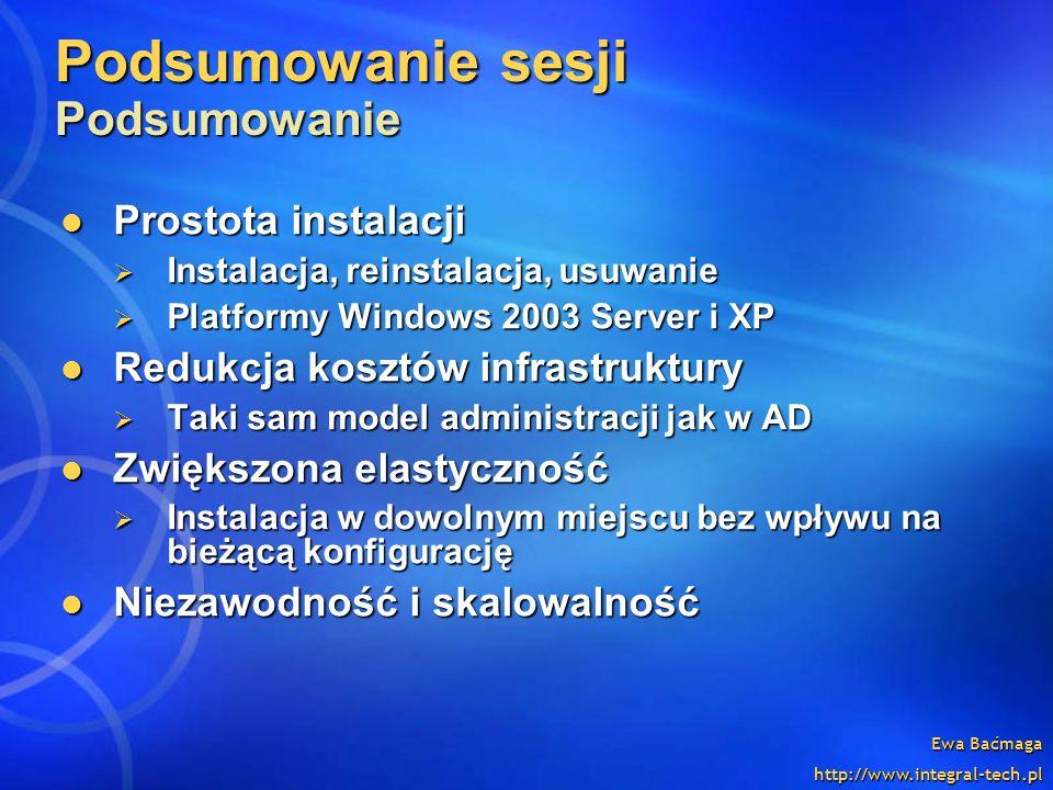Ewa Baćmaga http://www.integral-tech.pl Podsumowanie sesji Podsumowanie Prostota instalacji Prostota instalacji Instalacja, reinstalacja, usuwanie Ins