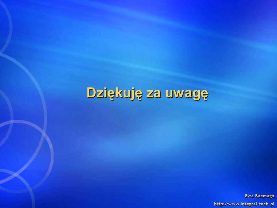 Ewa Baćmaga http://www.integral-tech.pl Dziękuję za uwagę