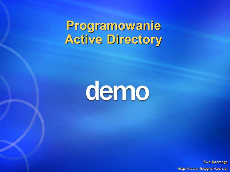 Ewa Baćmaga http://www.integral-tech.pl Programowanie Active Directory