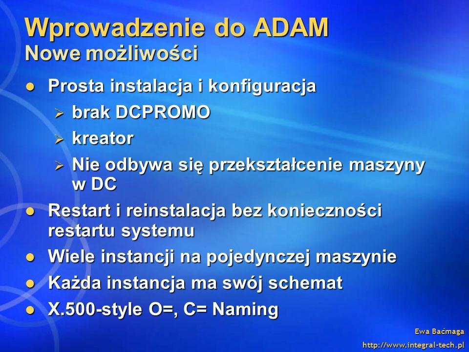 Ewa Baćmaga http://www.integral-tech.pl Wprowadzenie do ADAM Nowe możliwości Prosta instalacja i konfiguracja Prosta instalacja i konfiguracja brak DC