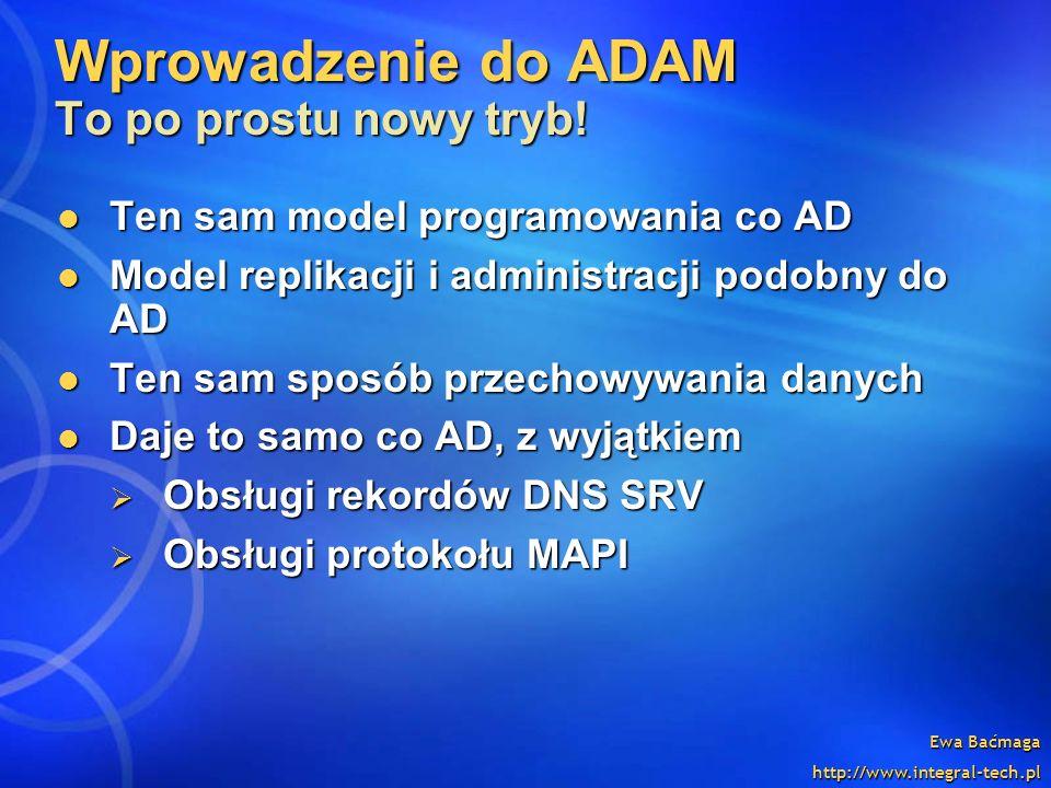 Ewa Baćmaga http://www.integral-tech.pl Wprowadzenie do ADAM To po prostu nowy tryb! Ten sam model programowania co AD Ten sam model programowania co